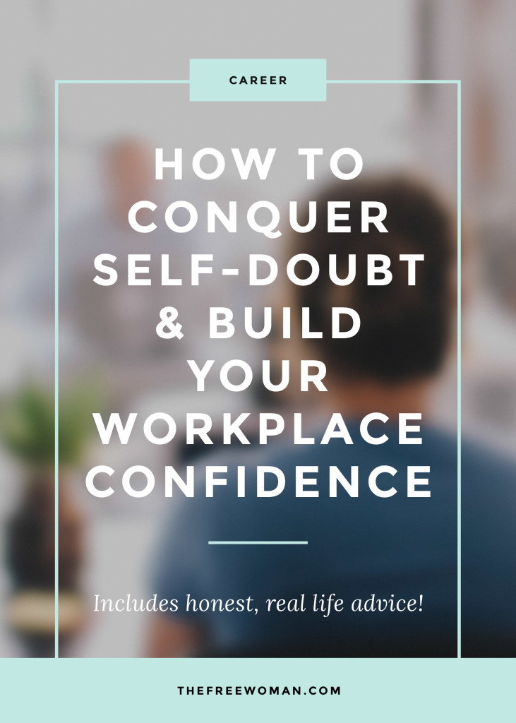 How To Conquer Self-Doubt and Build Your Workplace Confidence