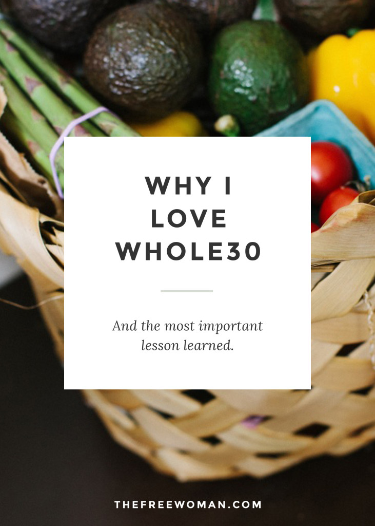 Why I Love Whole30... and the most important lesson I learned. | thefreewoman.com
