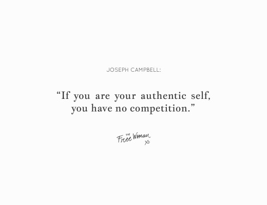 """If you are your authentic self, you have no competition."" - Joseph Campbell 