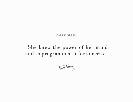 """She knew the power of her mind and so programmed it for success."" - Carrie Green 