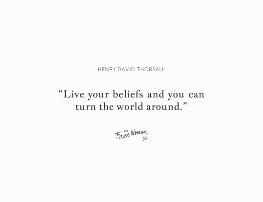 """""""Live your beliefs and you can turn the world around."""" – Henry David Thoreau 