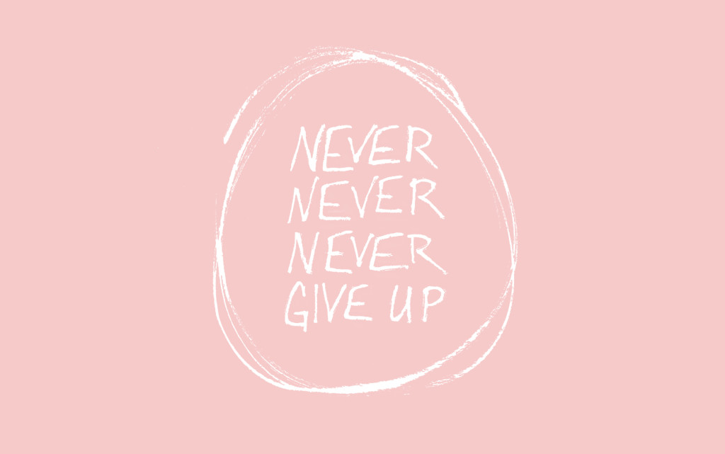 FREE DESKTOP WALLPAPER - Never Never Never Give Up | thefreewoman.com
