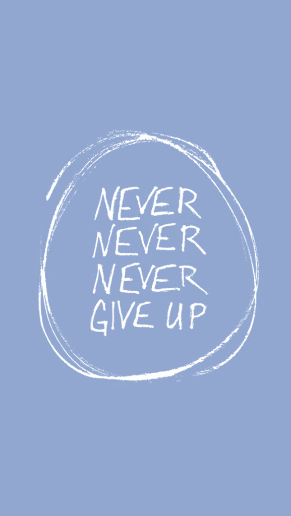 FREE IPHONE WALLPAPER - Never Never Never Give Up | thefreewoman.com