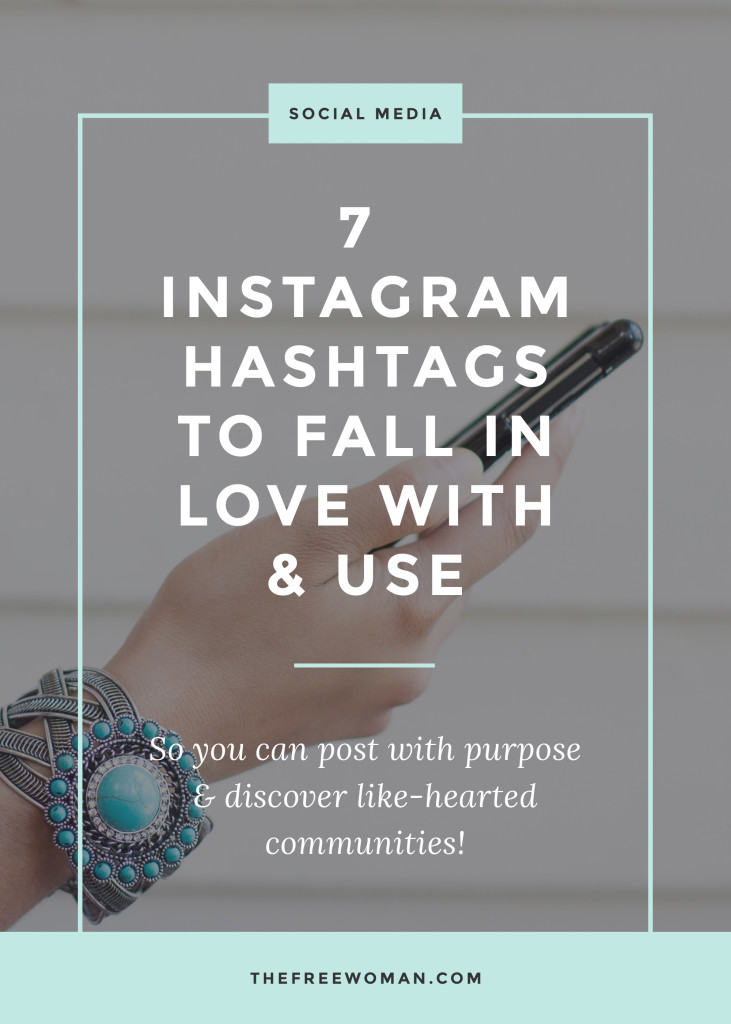 7 Instagram Hashtags To Fall In Love With & Use | thefreewoman.com