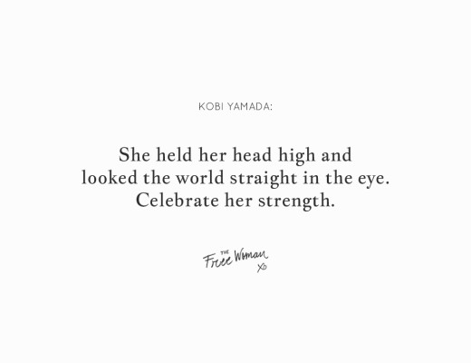 """She held her head high and looked the world in the eye Celebrate her strength."" - Kobi Yamada"