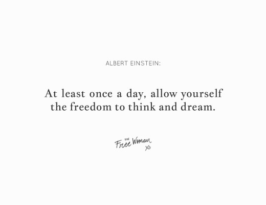 """At least once a day, allow yourself the freedom to think and dream."" - Albert Einstein 