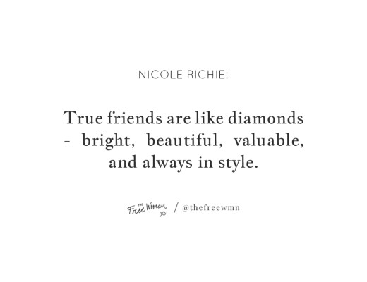"""True friends are like diamonds – bright, beautiful, valuable, and always in style."" - Nicole Richie"