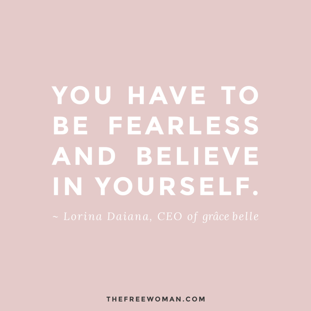 """You have to be fearless and believe in yourself."" - Lorina Daiana 