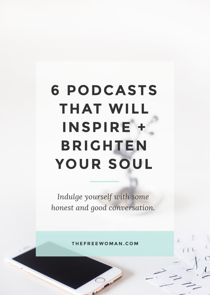 6 Podcasts That Will Inspire + Brighten Your Soul | thefreewoman.com