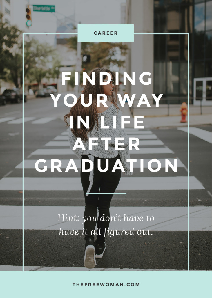Finding Your Way In Life After Graduation | thefreewoman.com