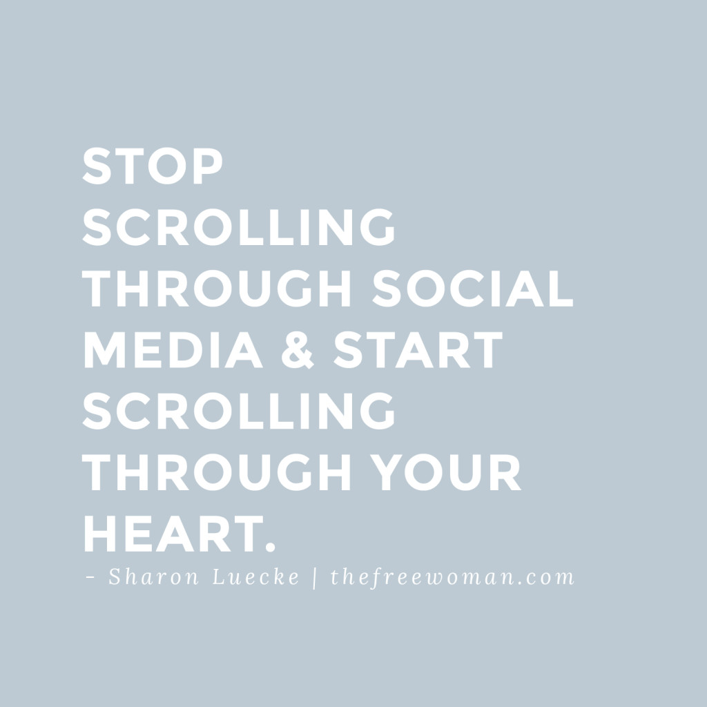 """""""Stop scrolling through social media and start scrolling through your heart."""" - Sharon Luecke"""