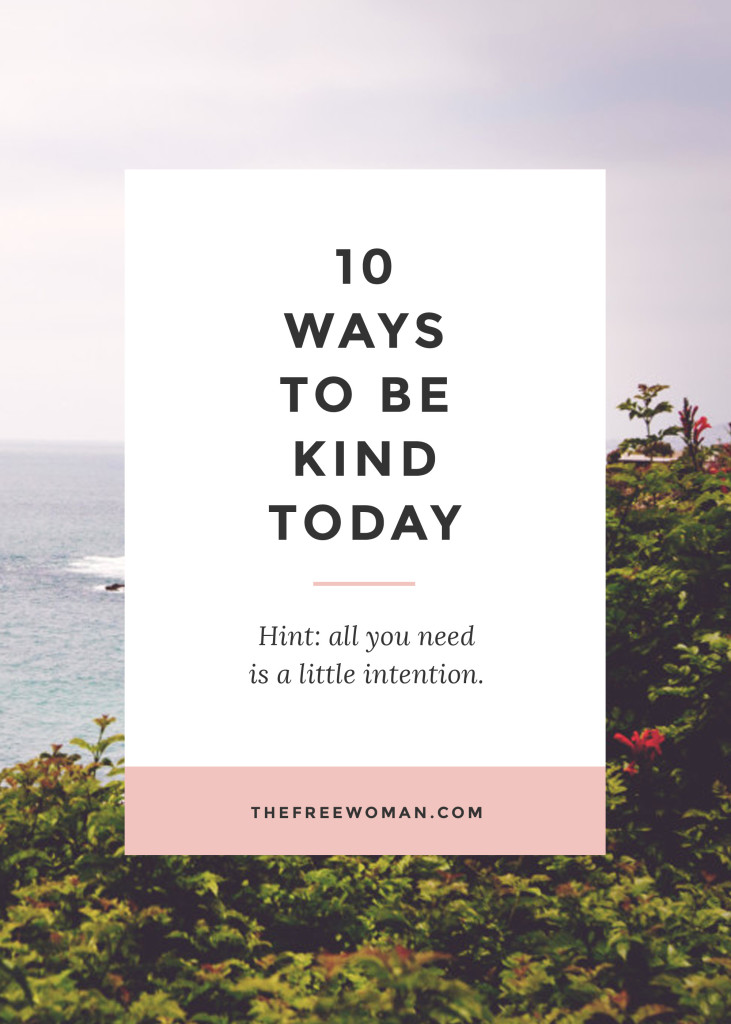 10 Ways To Be Kind Today | thefreewoman.com