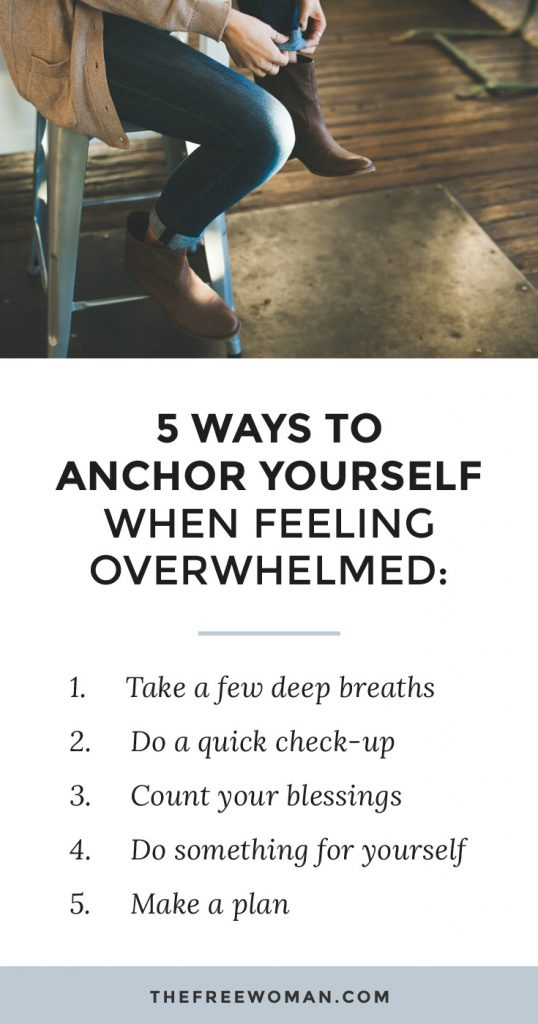 5 Ways To Anchor Yourself When Feeling Overwhelmed | thefreewoman.com