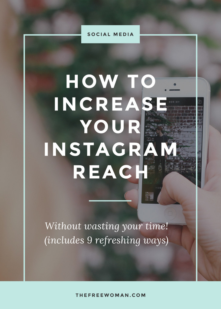How To Increase Your Instagram Reach Without Wasting Your Time - The Free Woman