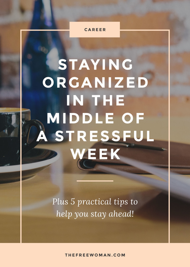 Staying Organized In The Middle Of A Stressful Week | thefreewoman.com