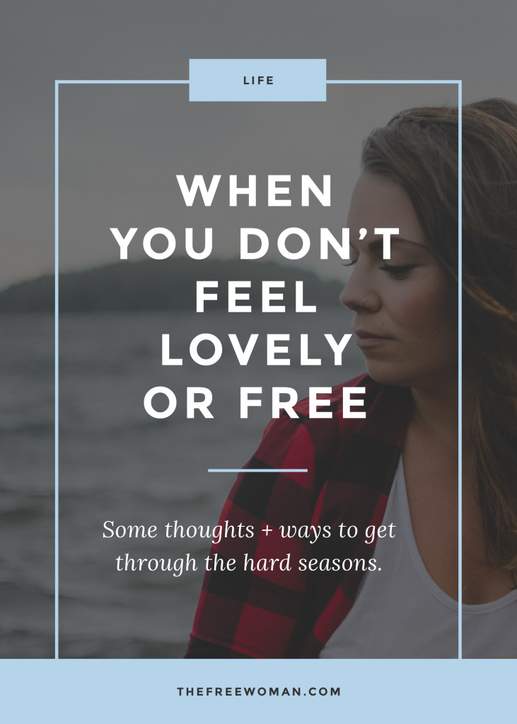 When You Don't Feel Lovely or Free | thefreewoman.com