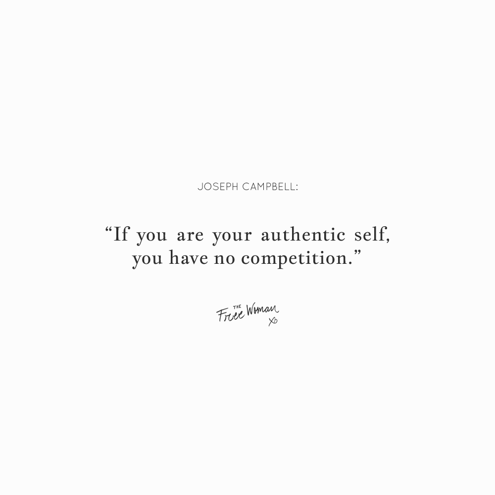 """""""If you are your authentic self, you have no competition."""" - Joseph Campbell   thefreewoman.com"""