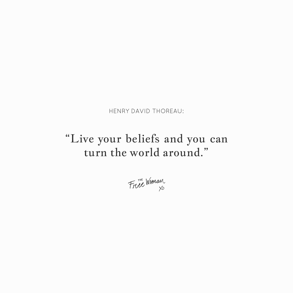 """Live your beliefs and you can turn the world around."" – Henry David Thoreau 