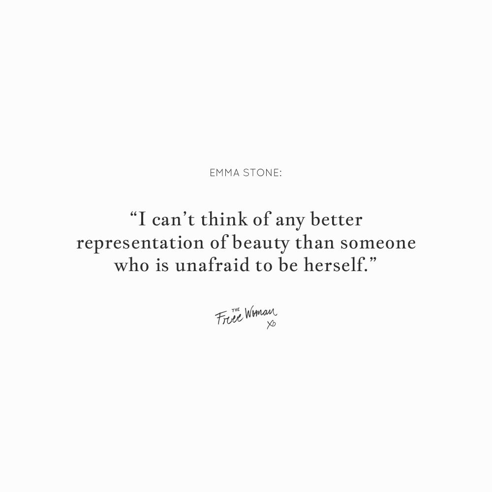 """I can't think of any better representation of beauty than someone who is unafraid to be herself."" - Emma Stone 