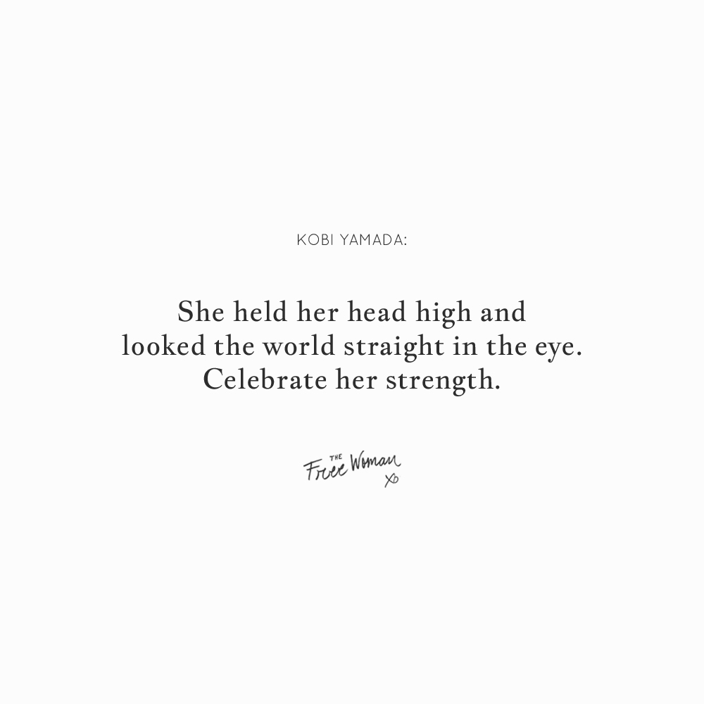 """She held her head high and looked the world straight in the eye. Celebrate her strength."" - Kobi Yamada 