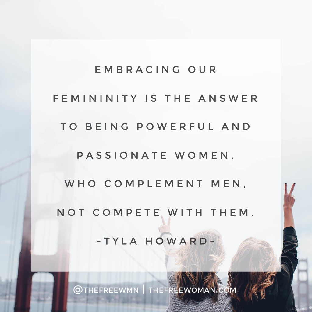 """Embracing our femininity is the answer to being powerful and passionate women, who complement men, not compete with them."" 
