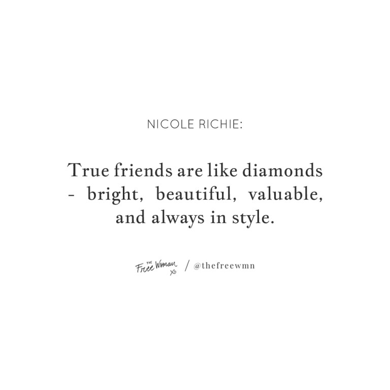 """""""True friends are like diamonds – bright, beautiful, valuable, and always in style."""""""