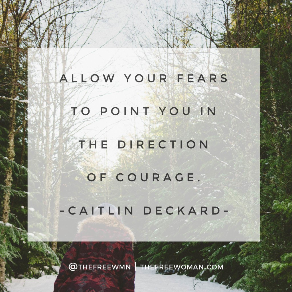 """Allow your fears to point you in the direction of courage."" - Caitlin Deckard 