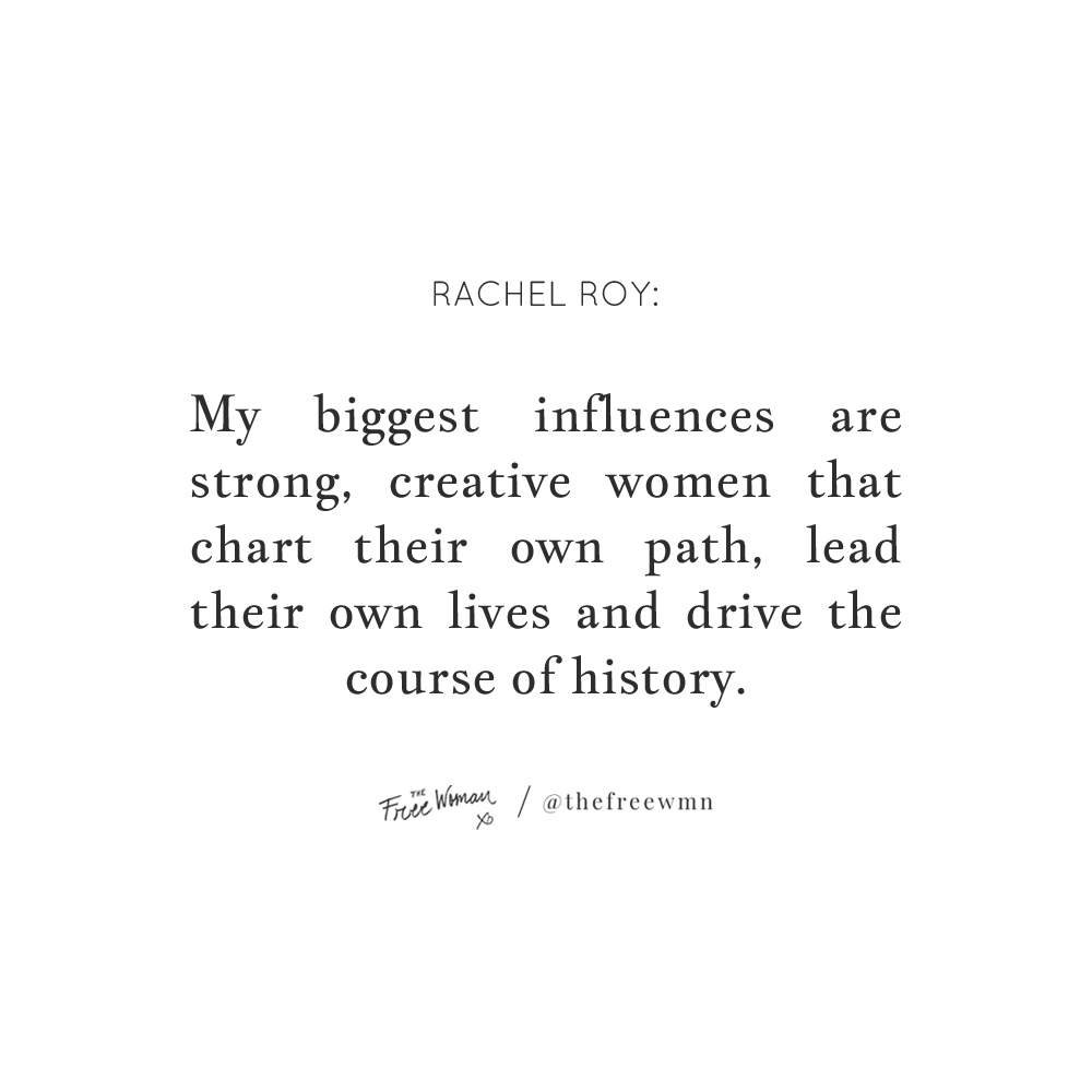 """My biggest influences are strong, creative women that chart their own path, lead their own lives, and drive the course of history."" - Rachel Roy 