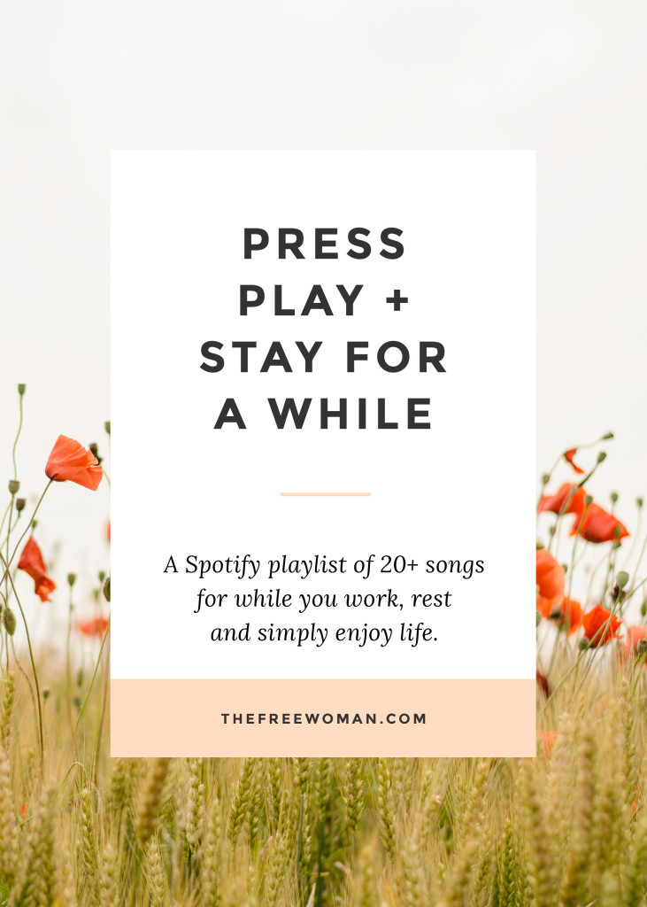 Press Play & Stay For A While | thefreewoman.com