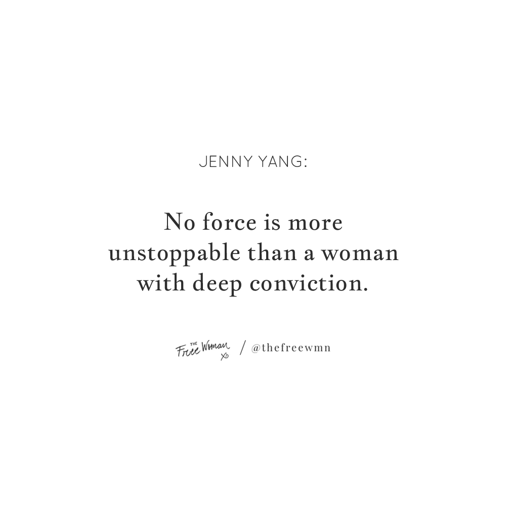 """No force is more unstoppable than a woman with deep conviction."" - Jenny Yang 