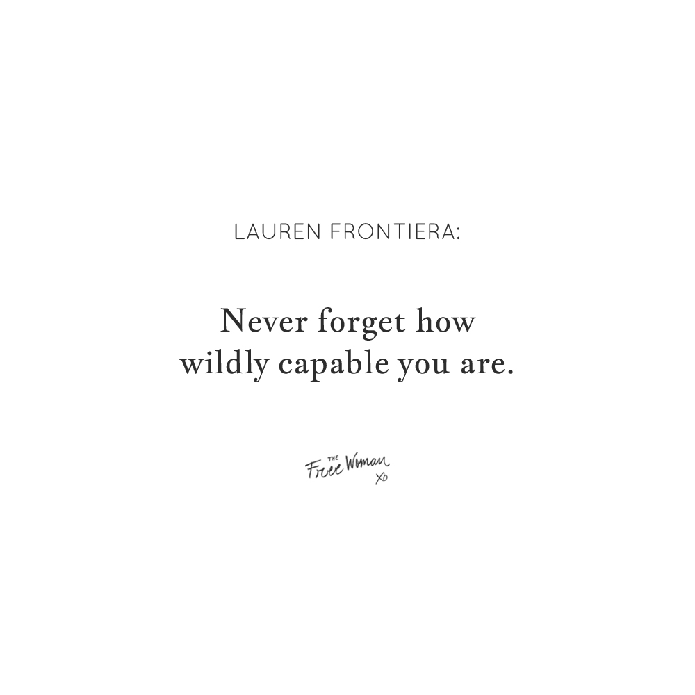 """Never forget how wildly capable you are."" - Lauren Frontiera, The Real Female Entrepreneur 