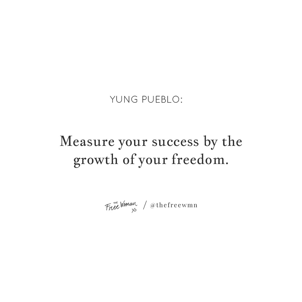"""""""Measure your success by the growth of your freedom."""" - Yung Pueblo 