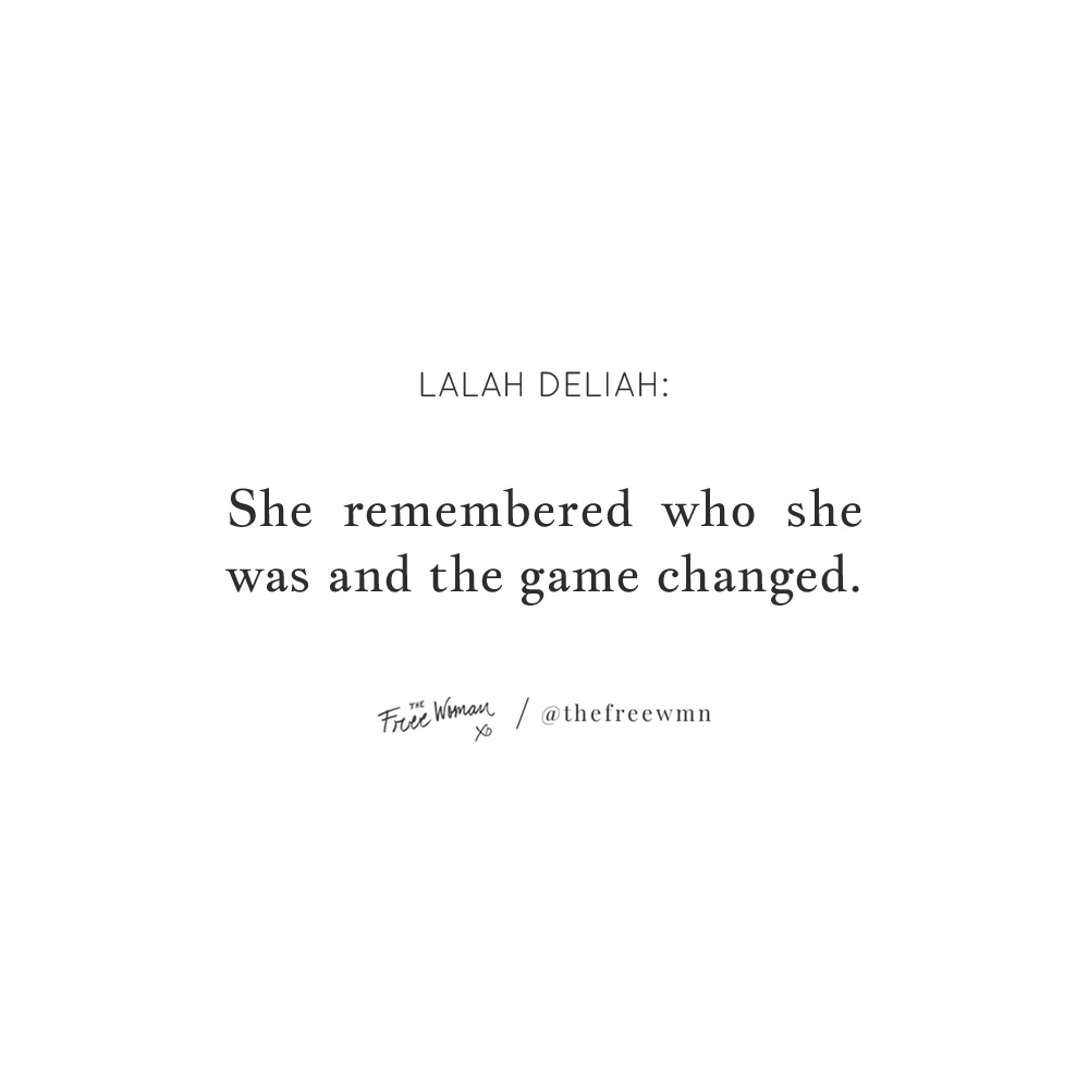 """She remembered who she was and the game changed."" - Lalah Deliah 