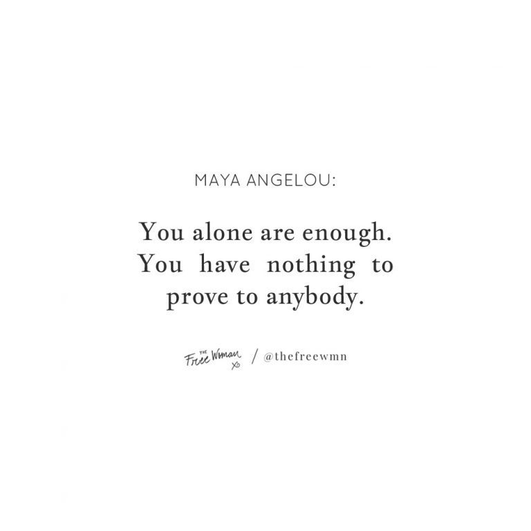 """""""You alone are enough. You have nothing to prove to anybody."""""""