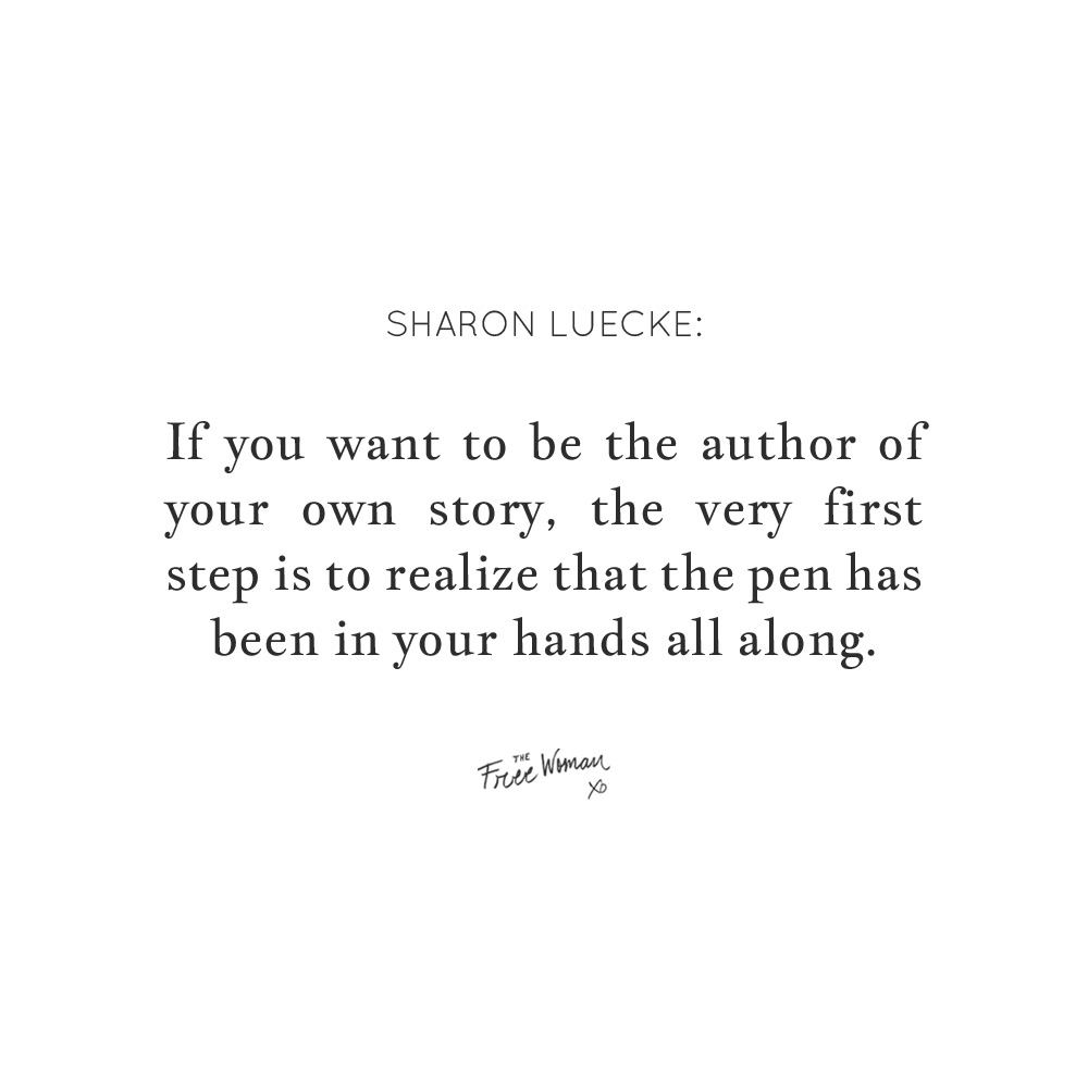 """If you want to be the author of your own story, the very first step is to realize that the pen has been in your hands all along."" - Sharon Luecke 
