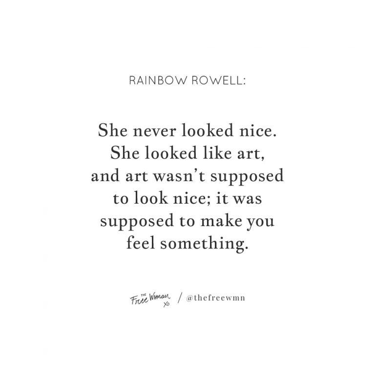 """She never looked nice. She looked like art…"""