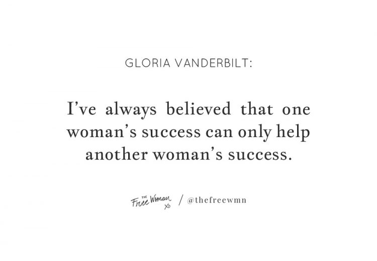 """I've always believed that one woman's success can only help another woman's success."" - Gloria Vanderbilt 