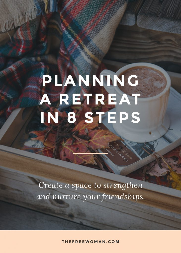 Planning A Retreat In 8 Steps | thefreewoman.com