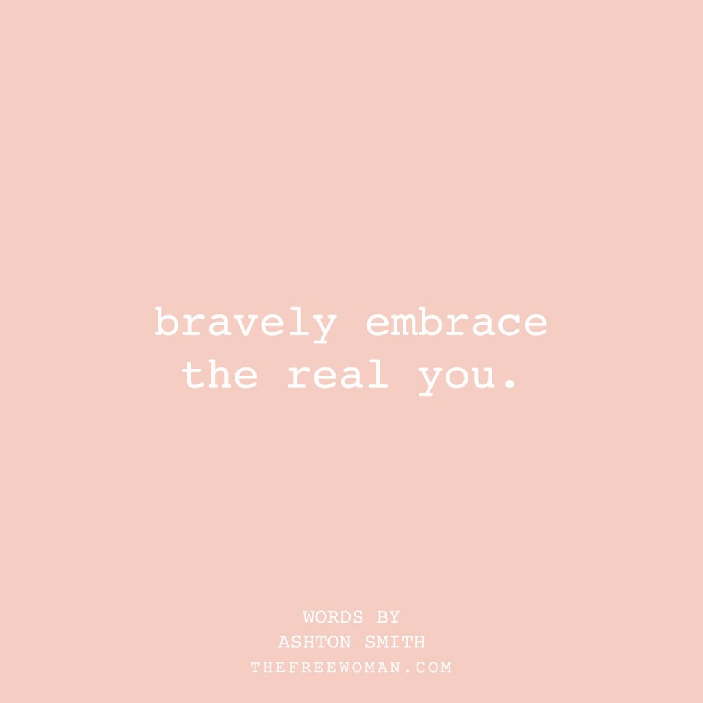 """To live authentically is to bravely embrace the real you."" - Ashton Smith 